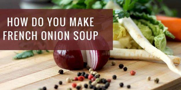 How Do You Make French Onion Soup