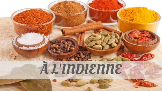 A L'indienne, Indian Style French Food, Pronunciation Of A L'indienne