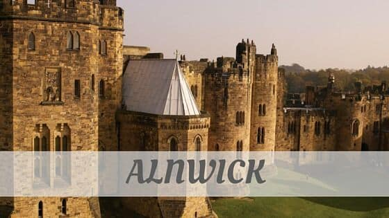 How To Say Alnwick