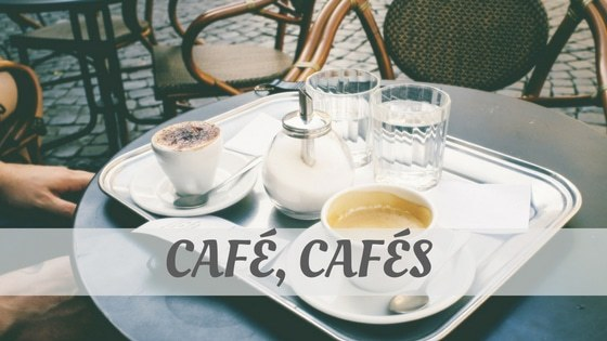 How To Say Café, Cafés (Spanish)?