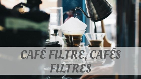 How Do You Pronounce Café Filtre, Cafés Filtres?