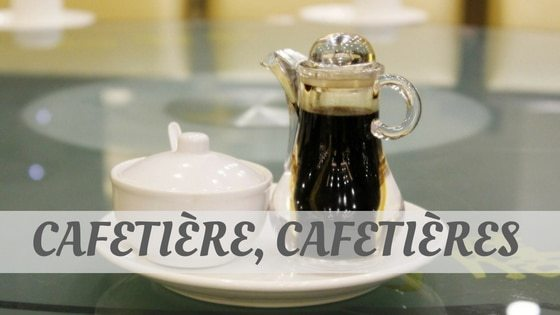 How Do You Pronounce Cafetière, Cafetières?