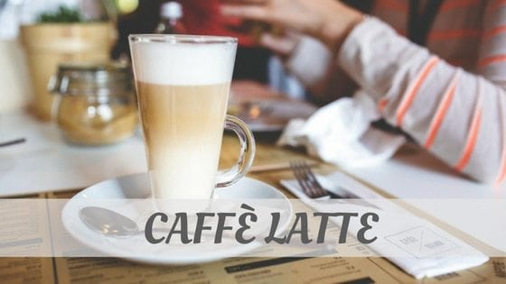 How Do You Pronounce How To Say Caffè Latte?