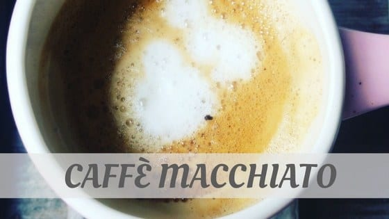 How Do You Pronounce Caffè Macchiato?