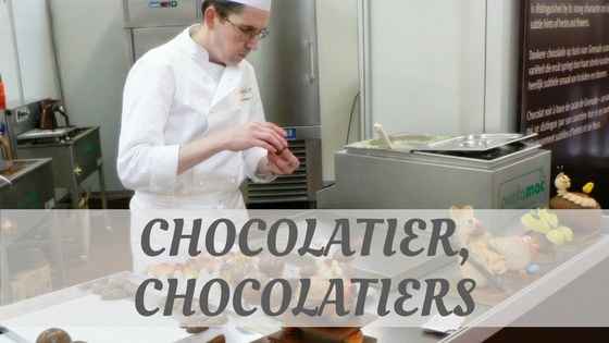 How To Say Chocolatier, Chocolatiers