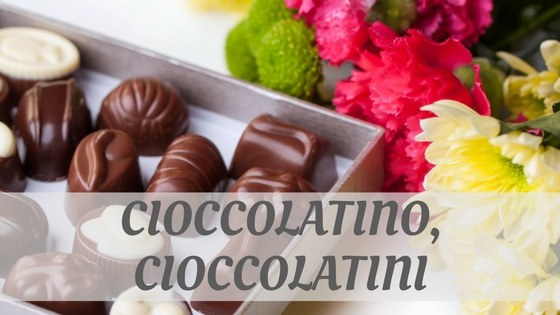 How To Say Cioccolatino