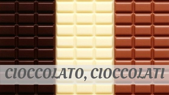 How Do You Pronounce Cioccolato, Cioccolati?