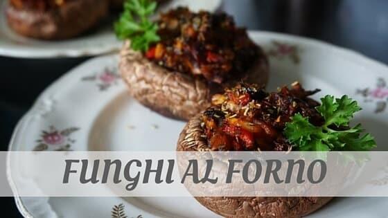 How Do You Pronounce Funghi Al Forno?