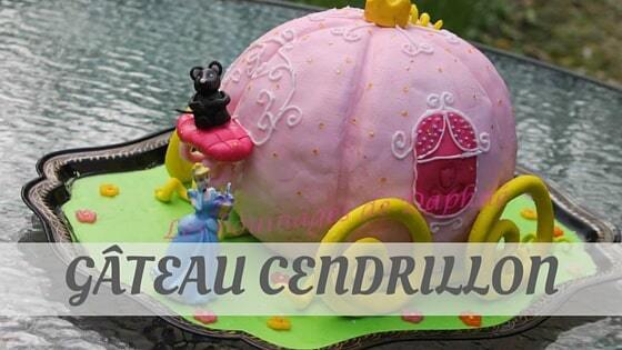 How Do You Pronounce How To Say Gâteau Cendrillon?
