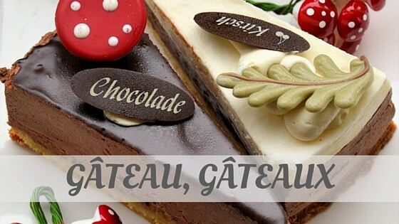 How Do You Pronounce Gâteau, Gâteaux?