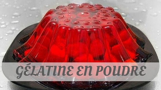 How To Say Gélatine En Poudre