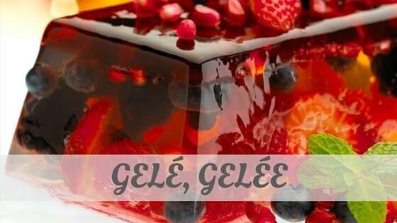 How Do You Pronounce Gelé, Gelée?