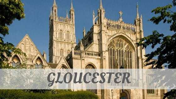 How Do You Pronounce Gloucester?