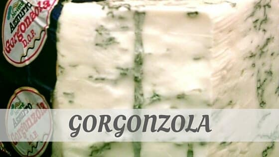 How Do You Pronounce Gorgonzola?