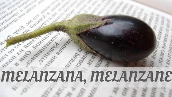 How To Say Melanzana, Melanzane?