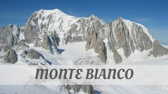 How Do You Pronounce Monte Bianco?
