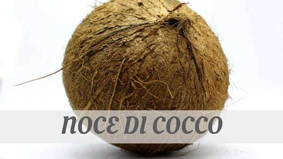 How To Say Noce Di Cocco