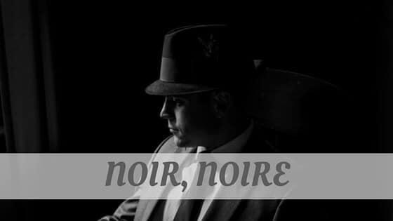 How Do You Pronounce Noir, Noire?