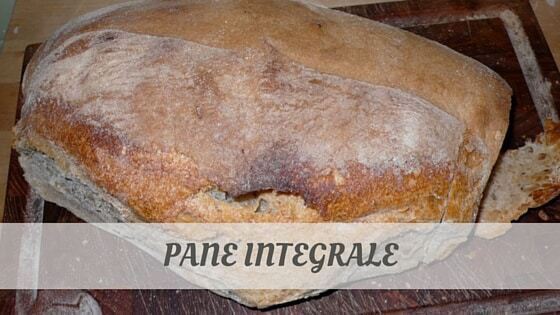 How Do You Pronounce Pane Integrale?