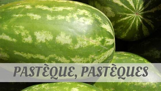 How Do You Pronounce Pastèque, Pastèques?