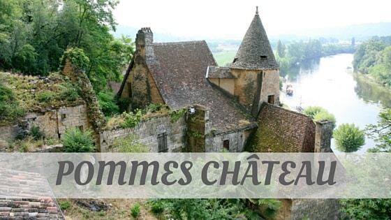 How To Say Pommes Château