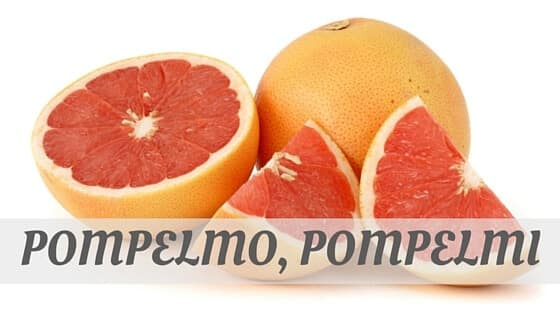 How Do You Pronounce How To Say Pompelmo, Pompelmi?