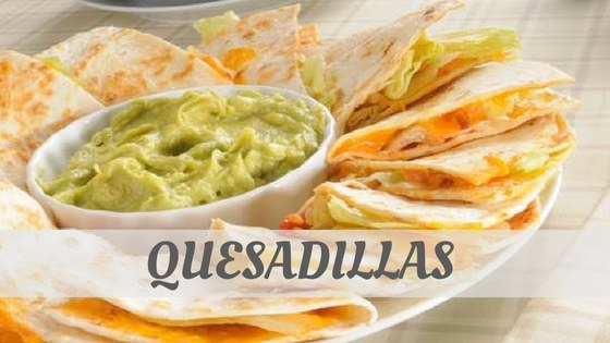 How To Say Quesadillas?