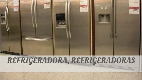How To Say Refrigeradora, Refrigeradoras?