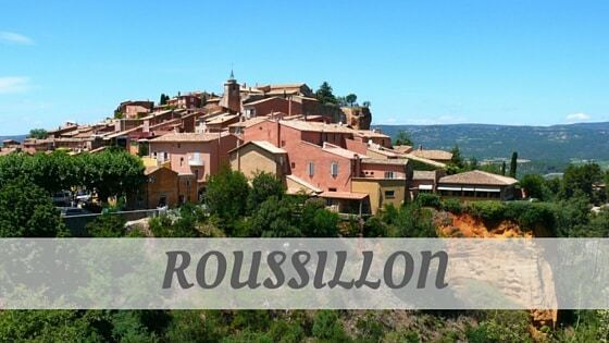 How Do You Pronounce Roussillon?