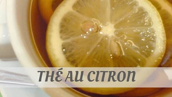 How Do You Pronounce Thé Au Citron?
