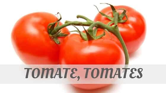 How Do You Pronounce Tomate, Tomates?