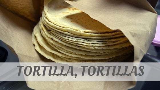 How Do You Pronounce Tortilla, Tortillas?