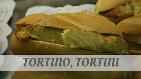 How To Say Tortino, Tortini?