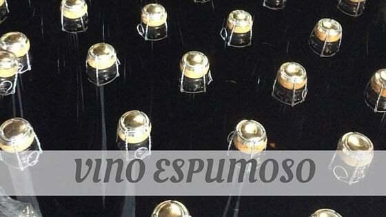 How Do You Pronounce Vino Espumoso?