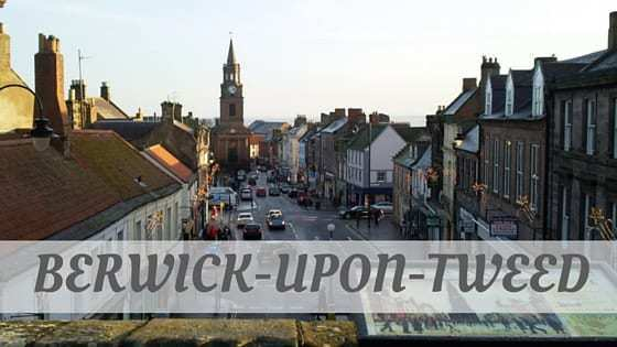 How To Say Berwick Upon Tweed