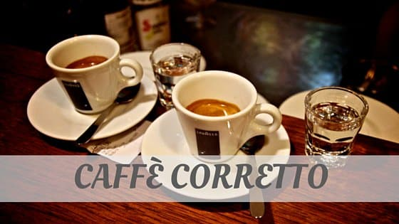 How To Say Caffè Corretto