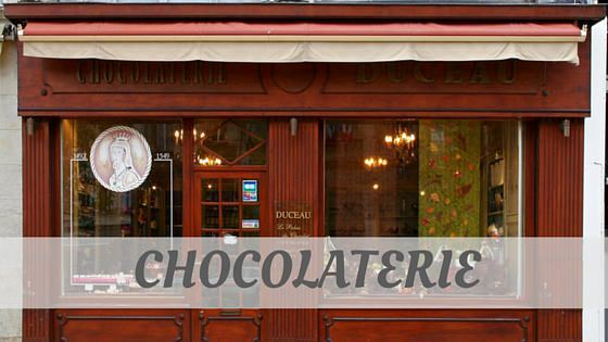 How Do You Pronounce Chocolaterie?