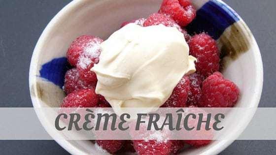 How To Say Crème Fraîche