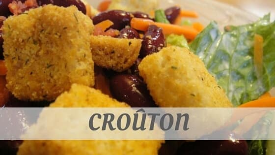 How Do You Pronounce Croûton?