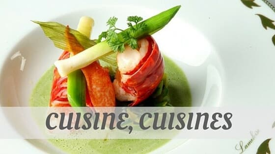 How To Say Cuisine, Cuisines?