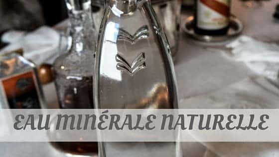 How Do You Pronounce Eau Minérale Naturelle?