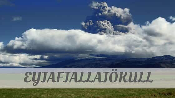 How Do You Pronounce How To Say EyjafjallajöKull?