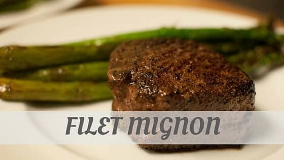 How Do You Pronounce How To Say Filet Mignon?