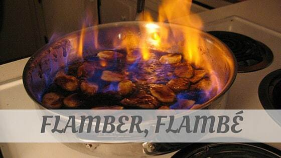 How Do You Pronounce How To Say Flamber, Flambé?
