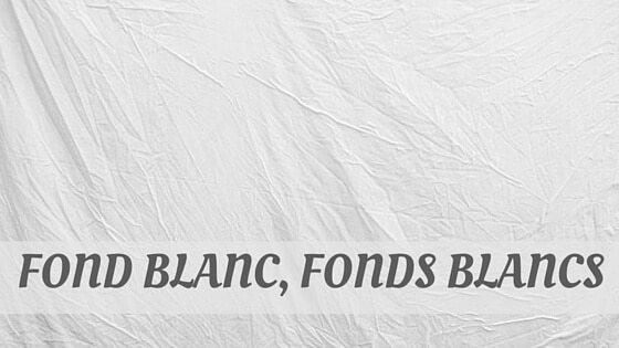 How Do You Pronounce Fond Blanc, Fonds Blancs?