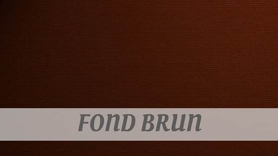 How Do You Pronounce Fond Brun?