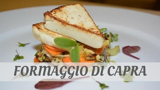 How To Say Formaggio Di Capra?