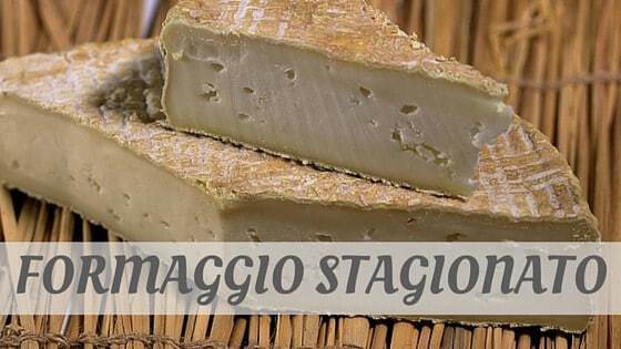 How To Say Formaggio Stagionato