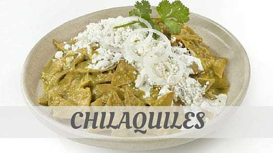 How Do You Pronounce Chilaquiles?