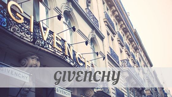 How Do You Pronounce Givenchy?